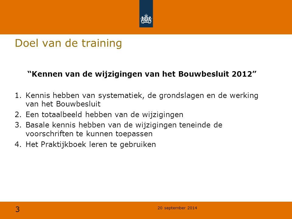 """3 Doel van de training """"Kennen van de wijzigingen van het Bouwbesluit 2012"""" 1.Kennis hebben van systematiek, de grondslagen en de werking van het Bouw"""