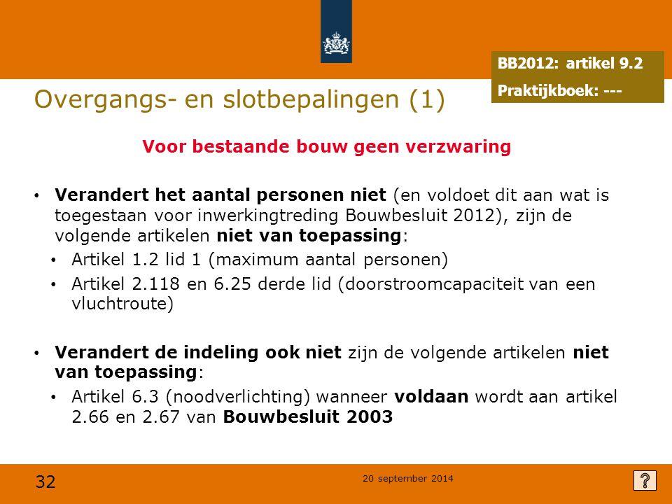 32 20 september 2014 Overgangs- en slotbepalingen (1) Voor bestaande bouw geen verzwaring Verandert het aantal personen niet (en voldoet dit aan wat i