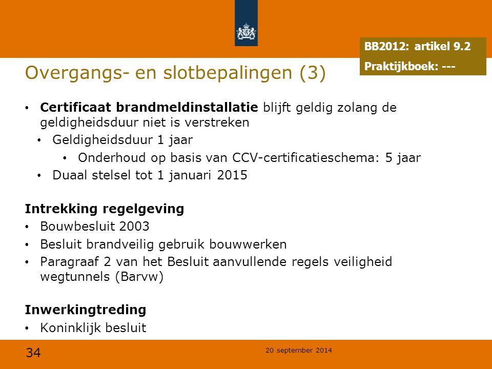 34 20 september 2014 Overgangs- en slotbepalingen (3) Certificaat brandmeldinstallatie blijft geldig zolang de geldigheidsduur niet is verstreken Geld