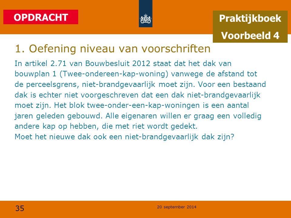35 20 september 2014 1. Oefening niveau van voorschriften In artikel 2.71 van Bouwbesluit 2012 staat dat het dak van bouwplan 1 (Twee-ondereen-kap-won