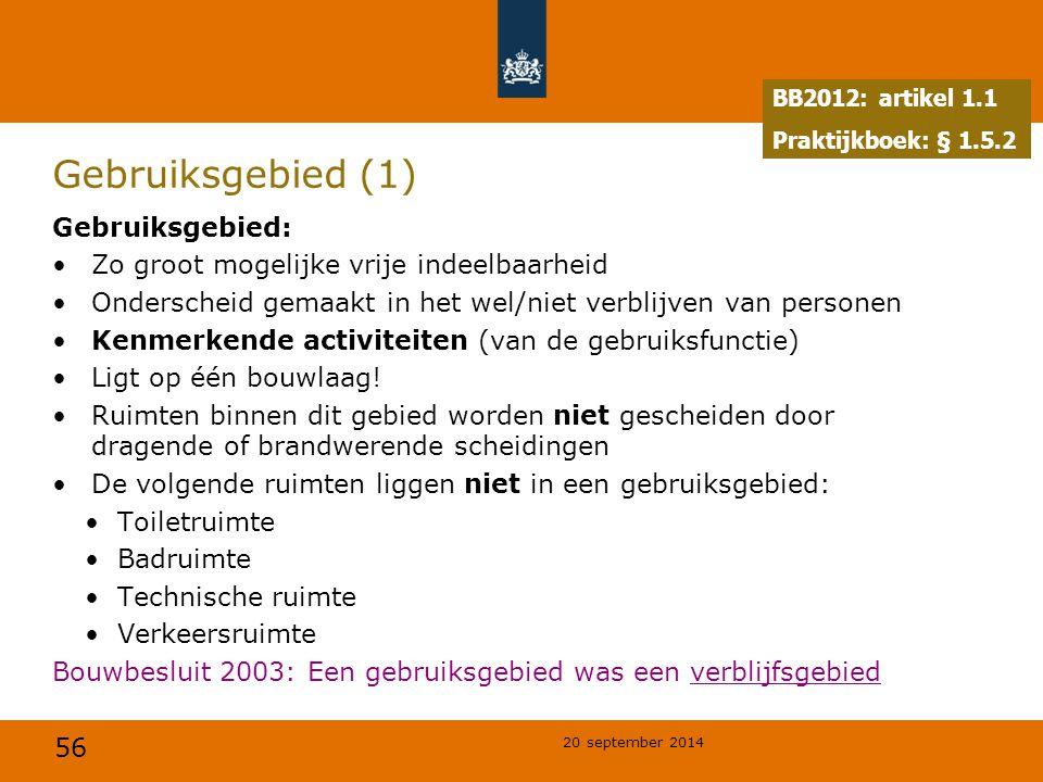 56 20 september 2014 Gebruiksgebied (1) Gebruiksgebied: Zo groot mogelijke vrije indeelbaarheid Onderscheid gemaakt in het wel/niet verblijven van per