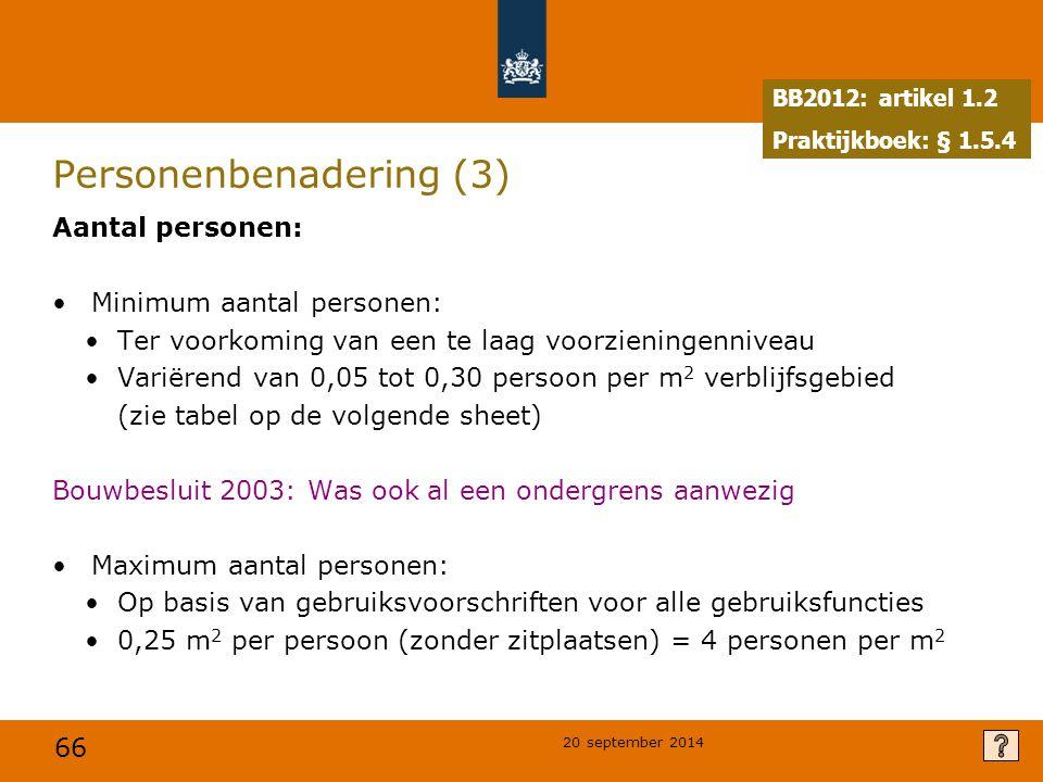 66 20 september 2014 Personenbenadering (3) Aantal personen: Minimum aantal personen: Ter voorkoming van een te laag voorzieningenniveau Variërend van