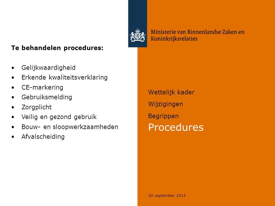 20 september 2014 Wettelijk kader Wijzigingen Begrippen Procedures Te behandelen procedures: Gelijkwaardigheid Erkende kwaliteitsverklaring CE-markering Gebruiksmelding Zorgplicht Veilig en gezond gebruik Bouw- en sloopwerkzaamheden Afvalscheiding