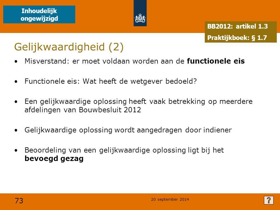 73 20 september 2014 Gelijkwaardigheid (2) Misverstand: er moet voldaan worden aan de functionele eis Functionele eis: Wat heeft de wetgever bedoeld?