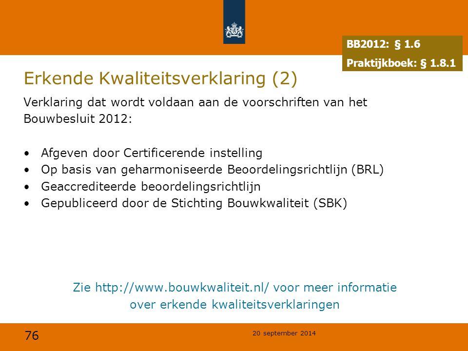 76 20 september 2014 Erkende Kwaliteitsverklaring (2) Verklaring dat wordt voldaan aan de voorschriften van het Bouwbesluit 2012: Afgeven door Certifi