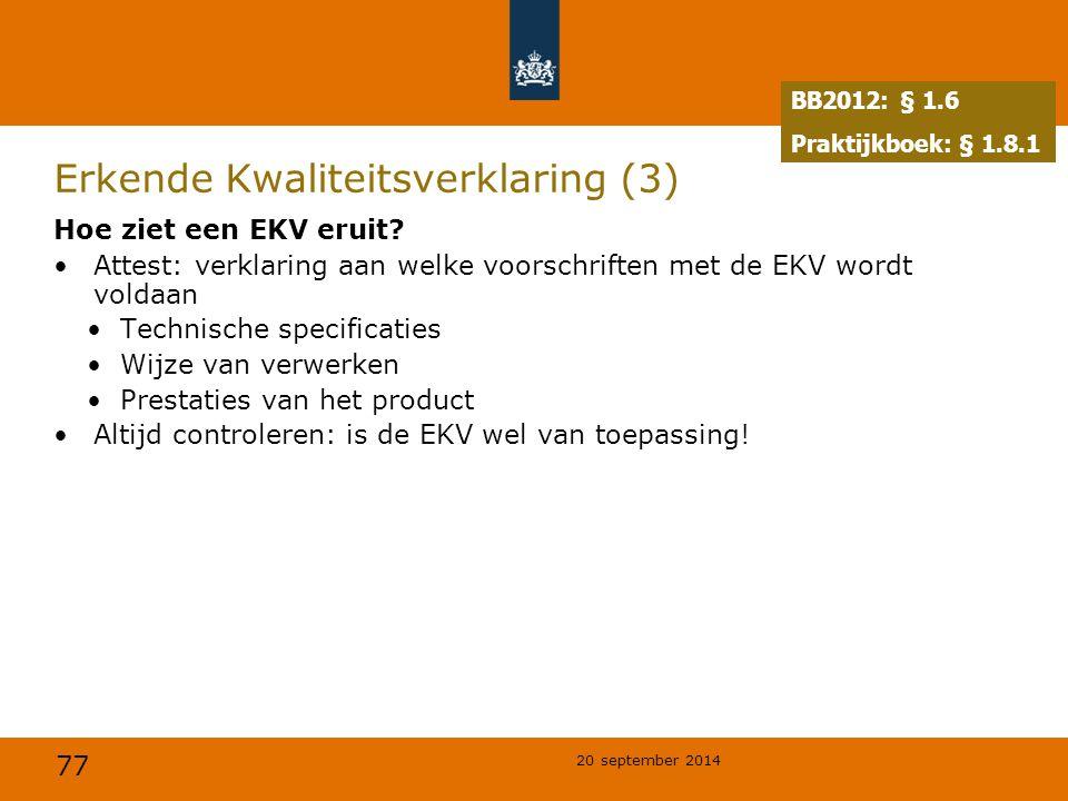 77 20 september 2014 Erkende Kwaliteitsverklaring (3) Hoe ziet een EKV eruit? Attest: verklaring aan welke voorschriften met de EKV wordt voldaan Tech