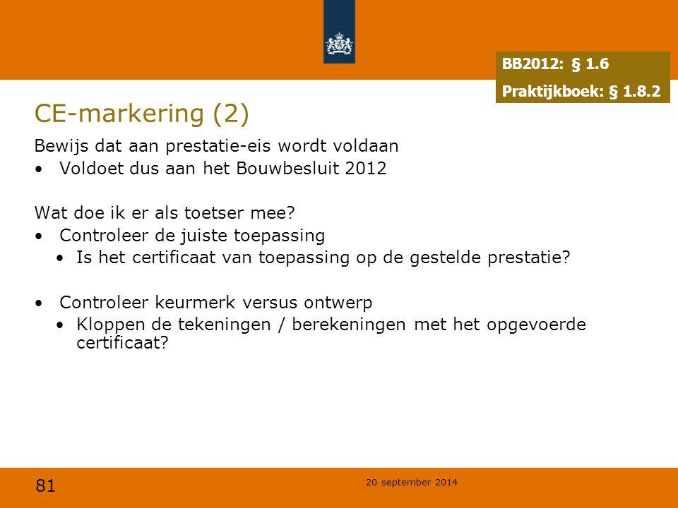 81 20 september 2014 CE-markering (2) Bewijs dat aan prestatie-eis wordt voldaan Voldoet dus aan het Bouwbesluit 2012 Wat doe ik er als toetser mee? C
