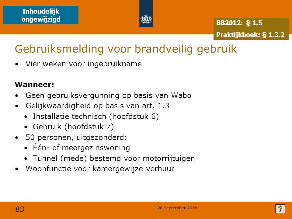 83 20 september 2014 Gebruiksmelding voor brandveilig gebruik Vier weken voor ingebruikname Wanneer: Geen gebruiksvergunning op basis van Wabo Gelijkwaardigheid op basis van art.