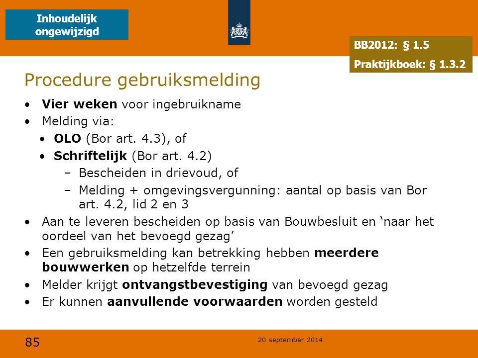 85 20 september 2014 Procedure gebruiksmelding Vier weken voor ingebruikname Melding via: OLO (Bor art. 4.3), of Schriftelijk (Bor art. 4.2) –Bescheid