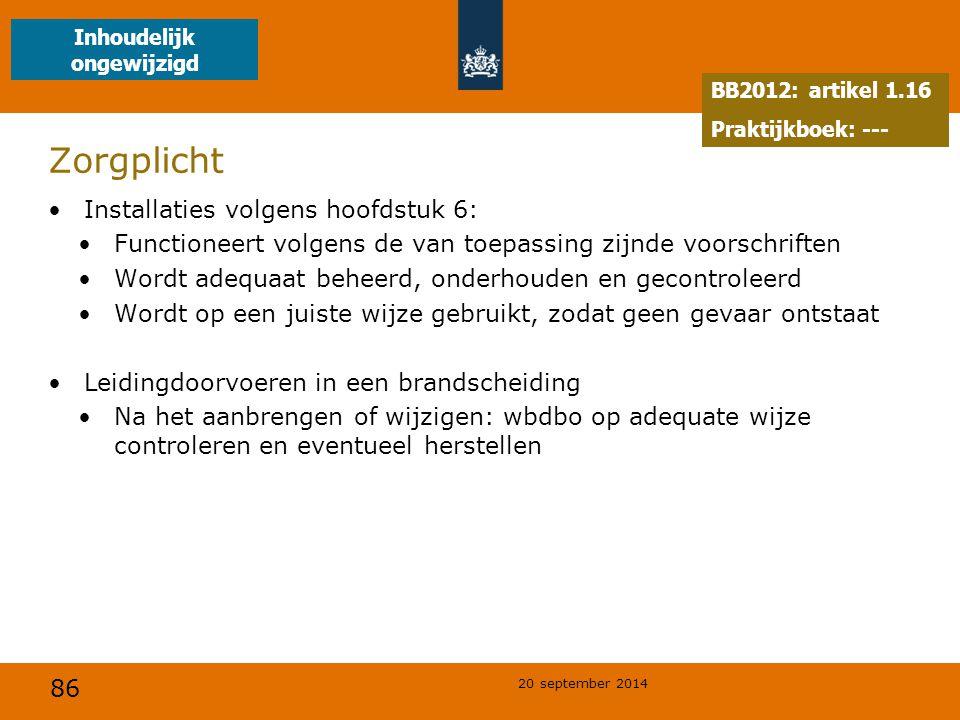86 20 september 2014 Zorgplicht Installaties volgens hoofdstuk 6: Functioneert volgens de van toepassing zijnde voorschriften Wordt adequaat beheerd,