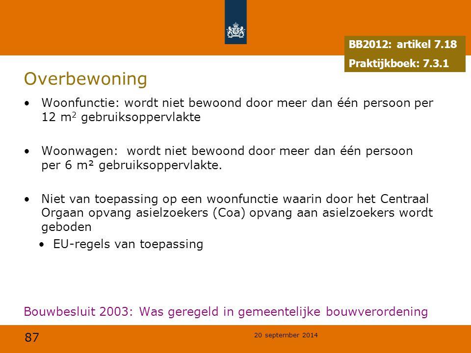 87 20 september 2014 Overbewoning Woonfunctie: wordt niet bewoond door meer dan één persoon per 12 m 2 gebruiksoppervlakte Woonwagen: wordt niet bewoo
