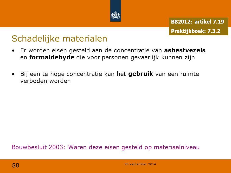 88 20 september 2014 Schadelijke materialen Er worden eisen gesteld aan de concentratie van asbestvezels en formaldehyde die voor personen gevaarlijk