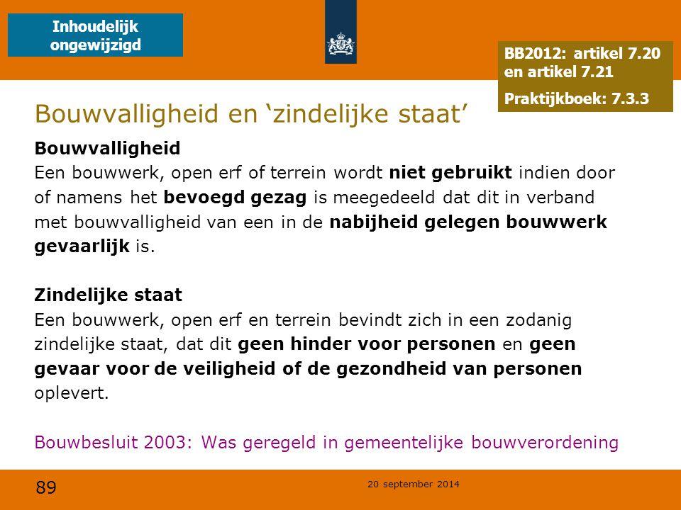 89 20 september 2014 Bouwvalligheid en 'zindelijke staat' Bouwvalligheid Een bouwwerk, open erf of terrein wordt niet gebruikt indien door of namens h