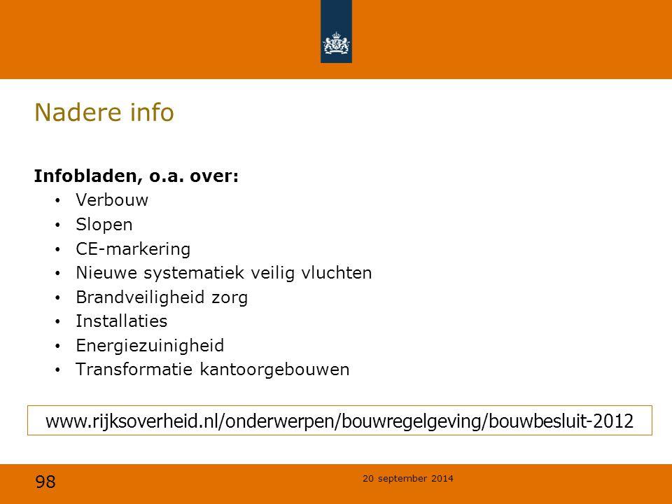 98 20 september 2014 Nadere info Infobladen, o.a. over: Verbouw Slopen CE-markering Nieuwe systematiek veilig vluchten Brandveiligheid zorg Installati