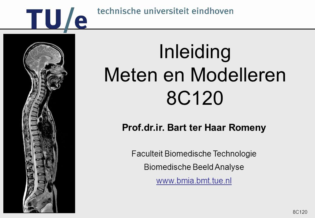 8C120 Terminologie van meten & modellen Vaak meten we in mens of dier: In vivo (bijv.