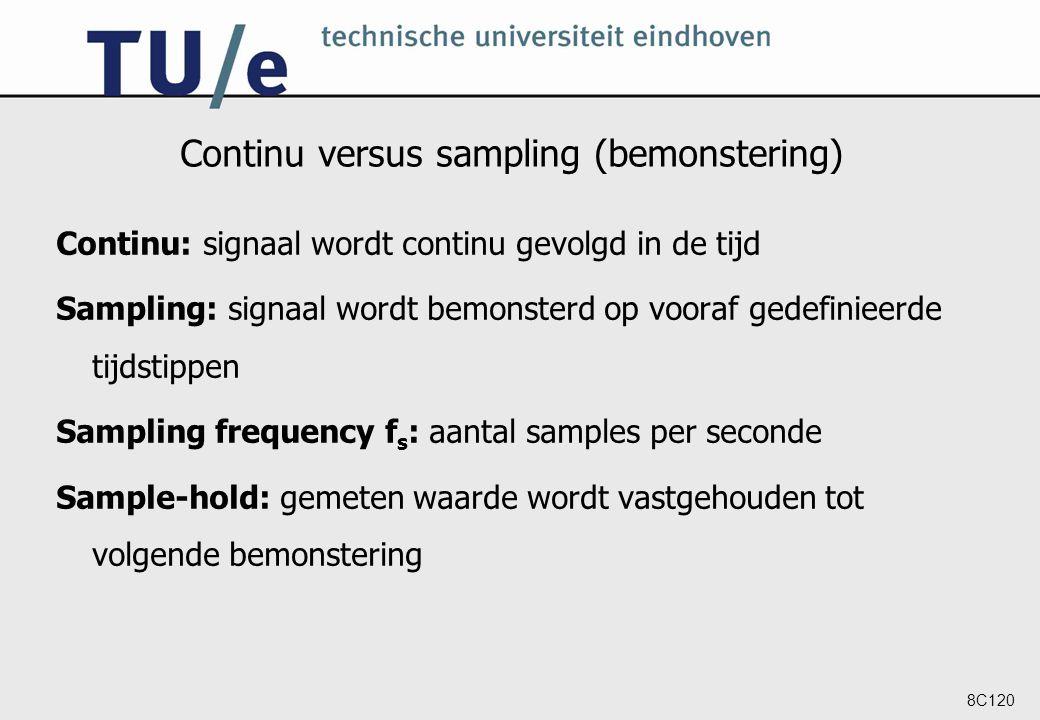 8C120 Continu versus sampling (bemonstering) Continu: signaal wordt continu gevolgd in de tijd Sampling: signaal wordt bemonsterd op vooraf gedefiniee