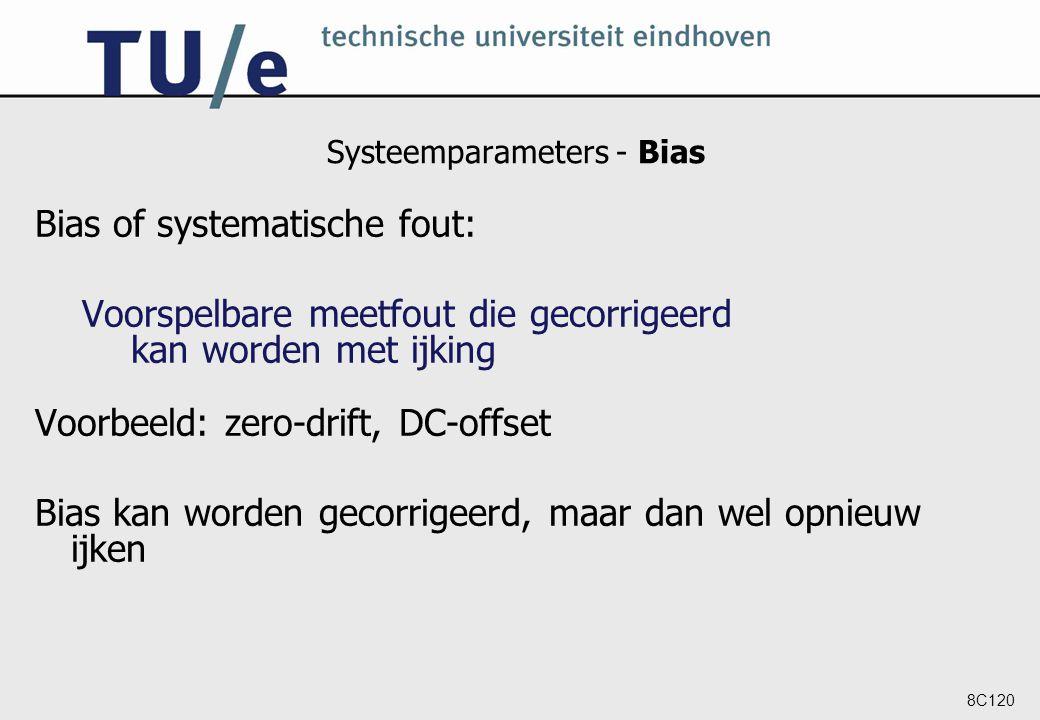 8C120 Systeemparameters - Bias Bias of systematische fout: Voorspelbare meetfout die gecorrigeerd kan worden met ijking Voorbeeld: zero-drift, DC-offs