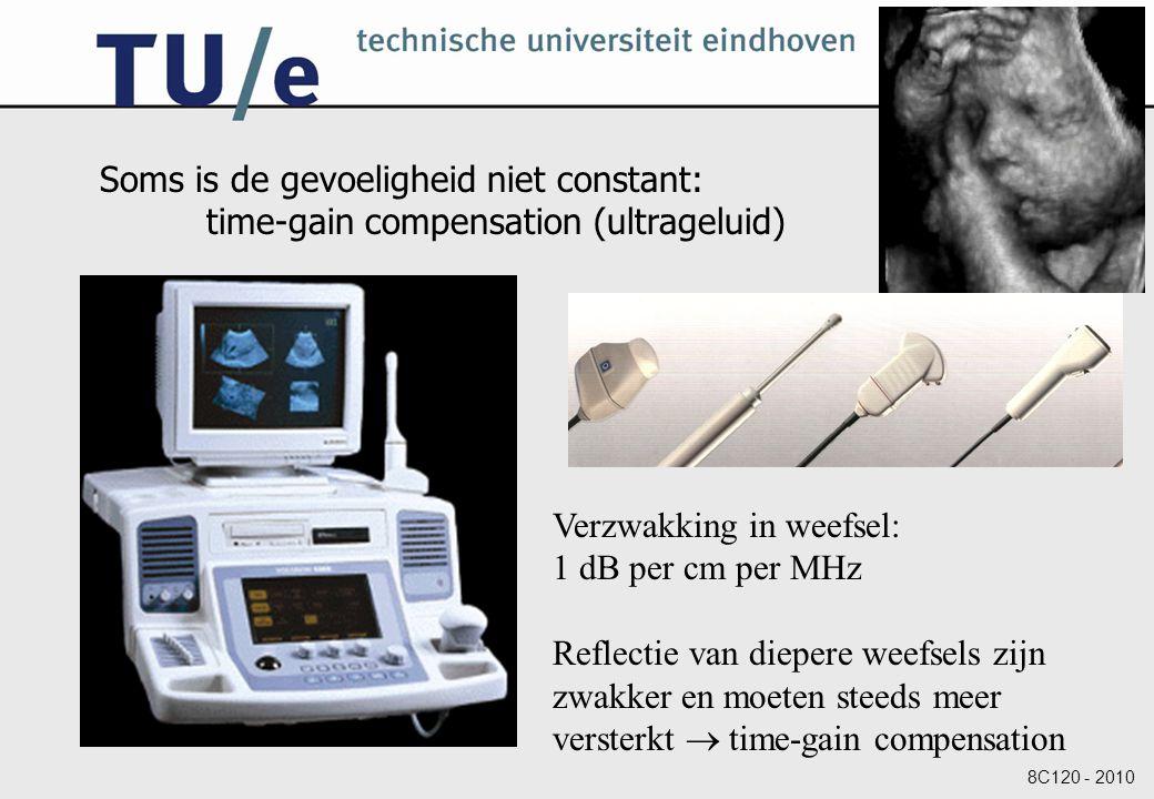 8C120 - 2010 Soms is de gevoeligheid niet constant: time-gain compensation (ultrageluid) Verzwakking in weefsel: 1 dB per cm per MHz Reflectie van die