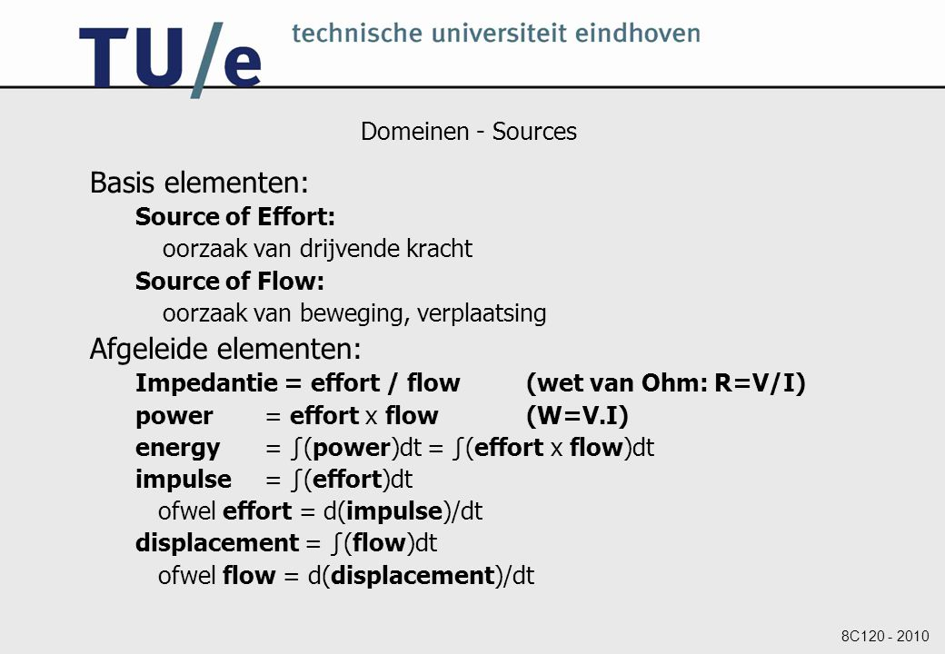 8C120 - 2010 Domeinen - Sources Basis elementen: Source of Effort: oorzaak van drijvende kracht Source of Flow: oorzaak van beweging, verplaatsing Afg