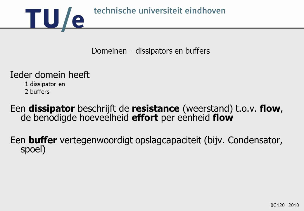 8C120 - 2010 Domeinen – dissipators en buffers Ieder domein heeft 1 dissipator en 2 buffers Een dissipator beschrijft de resistance (weerstand) t.o.v.