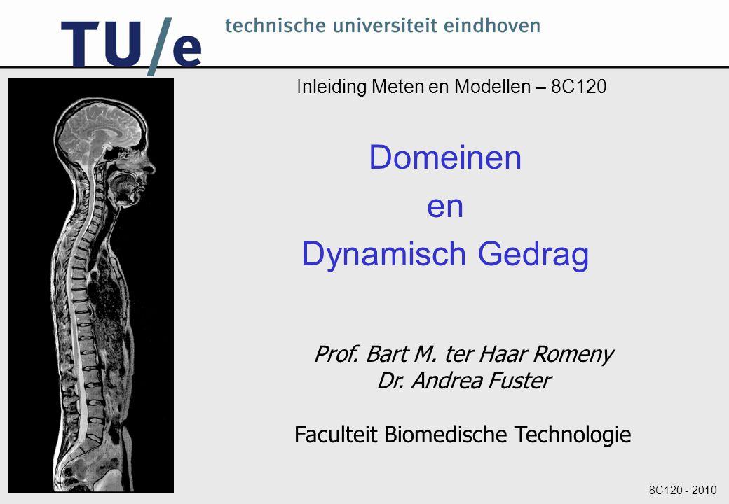 8C120 - 2010 Inleiding Meten en Modellen – 8C120 Domeinen en Dynamisch Gedrag Prof. Bart M. ter Haar Romeny Dr. Andrea Fuster Faculteit Biomedische Te