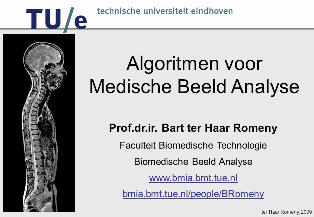 ter Haar Romeny, 2009 Algoritmen voor Medische Beeld Analyse Prof.dr.ir.