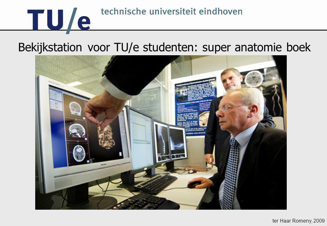 ter Haar Romeny, 2009 Bekijkstation voor TU/e studenten: super anatomie boek