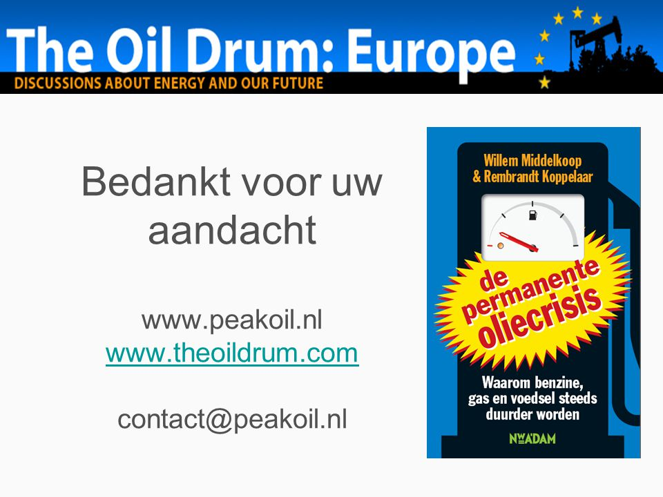 Bedankt voor uw aandacht www.peakoil.nl www.theoildrum.com contact@peakoil.nl www.theoildrum.com