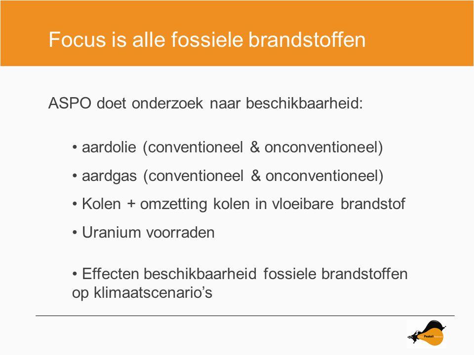 ASPO doet onderzoek naar beschikbaarheid: aardolie (conventioneel & onconventioneel) aardgas (conventioneel & onconventioneel) Kolen + omzetting kolen in vloeibare brandstof Uranium voorraden Effecten beschikbaarheid fossiele brandstoffen op klimaatscenario's Focus is alle fossiele brandstoffen