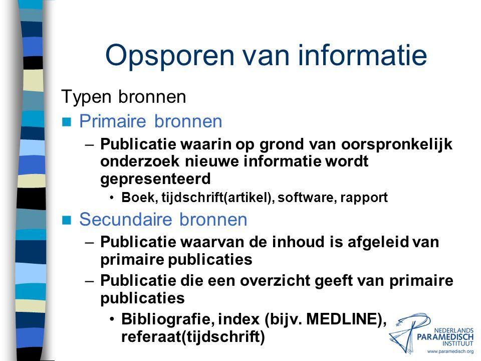 Opsporen van informatie Waar is die informatie te halen? Internet Mediatheek / bibliotheek –Hogescholen en universiteiten –Instellingen en (grote) pra