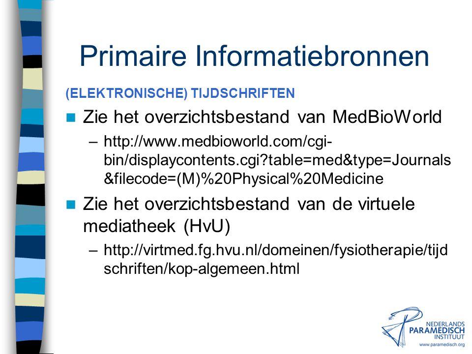 WEBSITES bijvoorbeeld: KNGF - www.kngf.nl NPi - www.paramedisch.org APTA – www.apta.org CSP – www.csp.org.uk Primaire Informatiebronnen