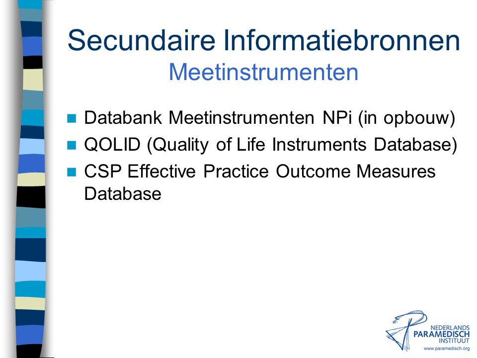 Secundaire Informatiebronnen Protocollen Databank Protocollen NPi NGC Guidelines NHG-Standaarden ICF Guideline Library (NZGG) CSP Core Standards CBO-R