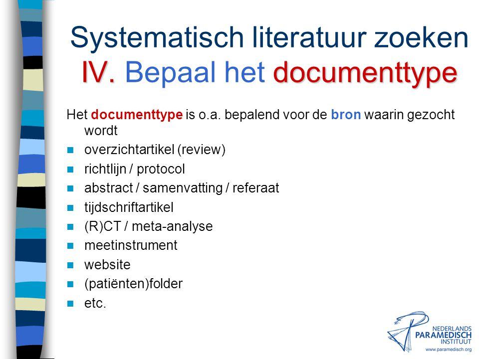 III.doel Systematisch literatuur zoeken III. Bepaal het doel Het doel van de zoektocht is bepalend voor –de omvang van de zoektocht –de manier van zoe
