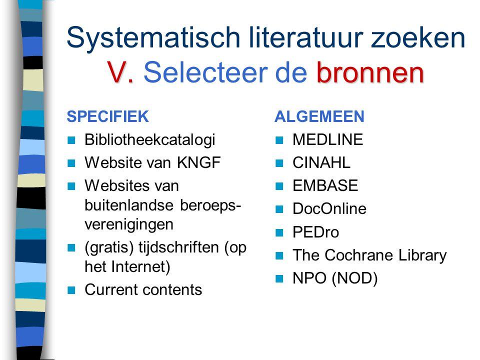 IV.documenttype Systematisch literatuur zoeken IV. Bepaal het documenttype Het documenttype is o.a. bepalend voor de bron waarin gezocht wordt overzic
