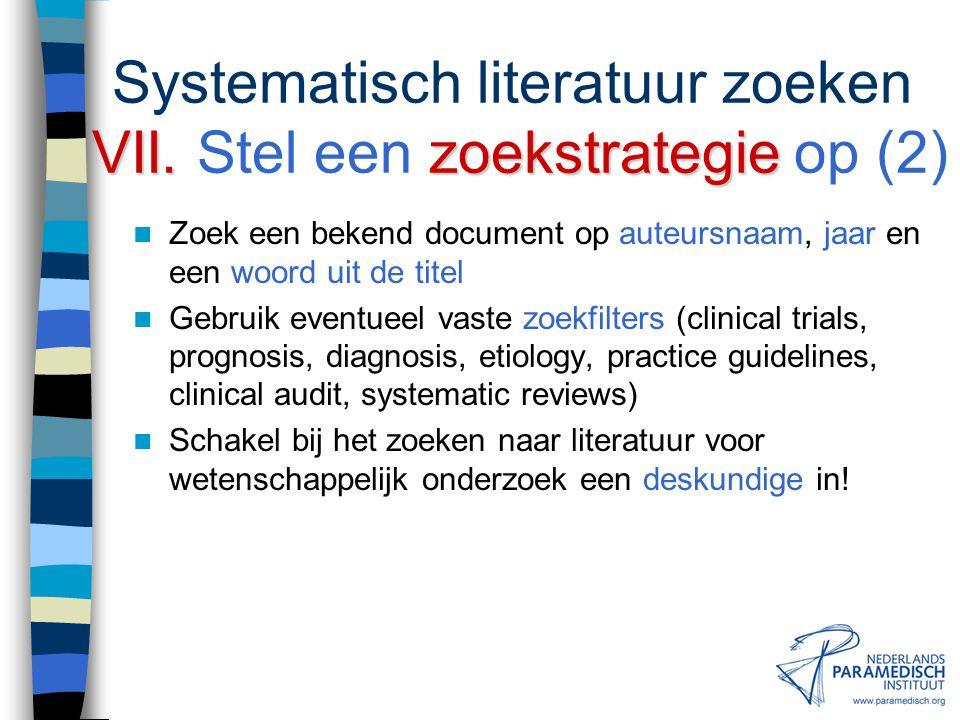VII.zoekstrategie Systematisch literatuur zoeken VII. Stel een zoekstrategie op (1) Bepaal of je sensitief (ruim) of specifiek (begrensd) wilt zoeken
