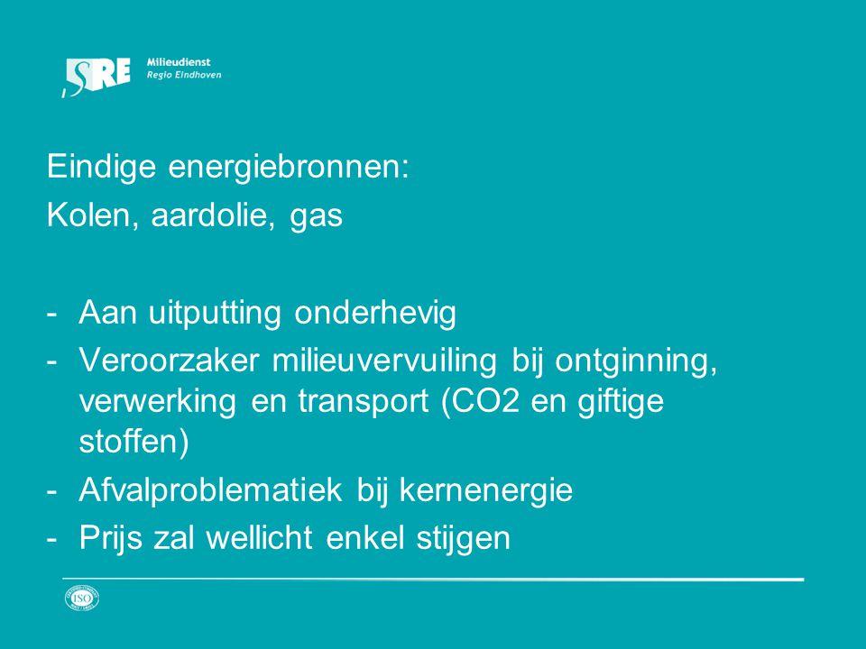 Eindige energiebronnen: Kolen, aardolie, gas -Aan uitputting onderhevig -Veroorzaker milieuvervuiling bij ontginning, verwerking en transport (CO2 en giftige stoffen) -Afvalproblematiek bij kernenergie -Prijs zal wellicht enkel stijgen