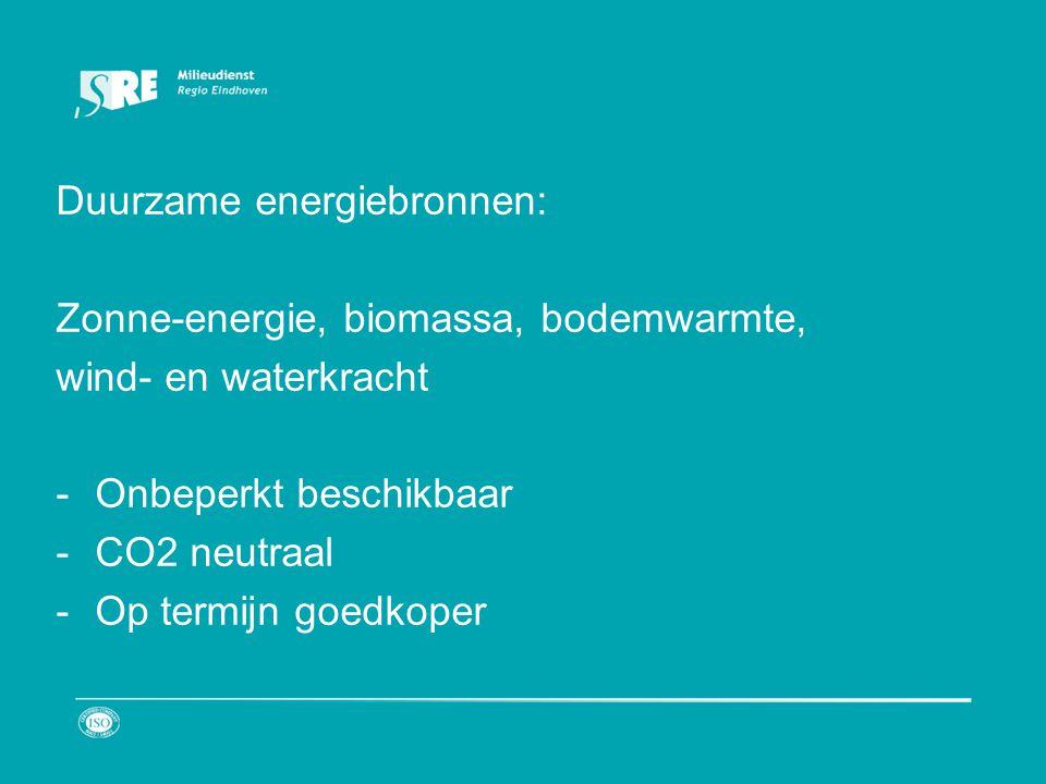 Duurzame energiebronnen: Zonne-energie, biomassa, bodemwarmte, wind- en waterkracht -Onbeperkt beschikbaar -CO2 neutraal -Op termijn goedkoper
