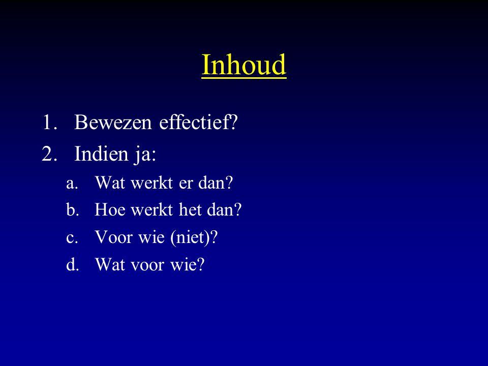 Inhoud 1.Bewezen effectief? 2.Indien ja: a.Wat werkt er dan? b.Hoe werkt het dan? c.Voor wie (niet)? d.Wat voor wie?