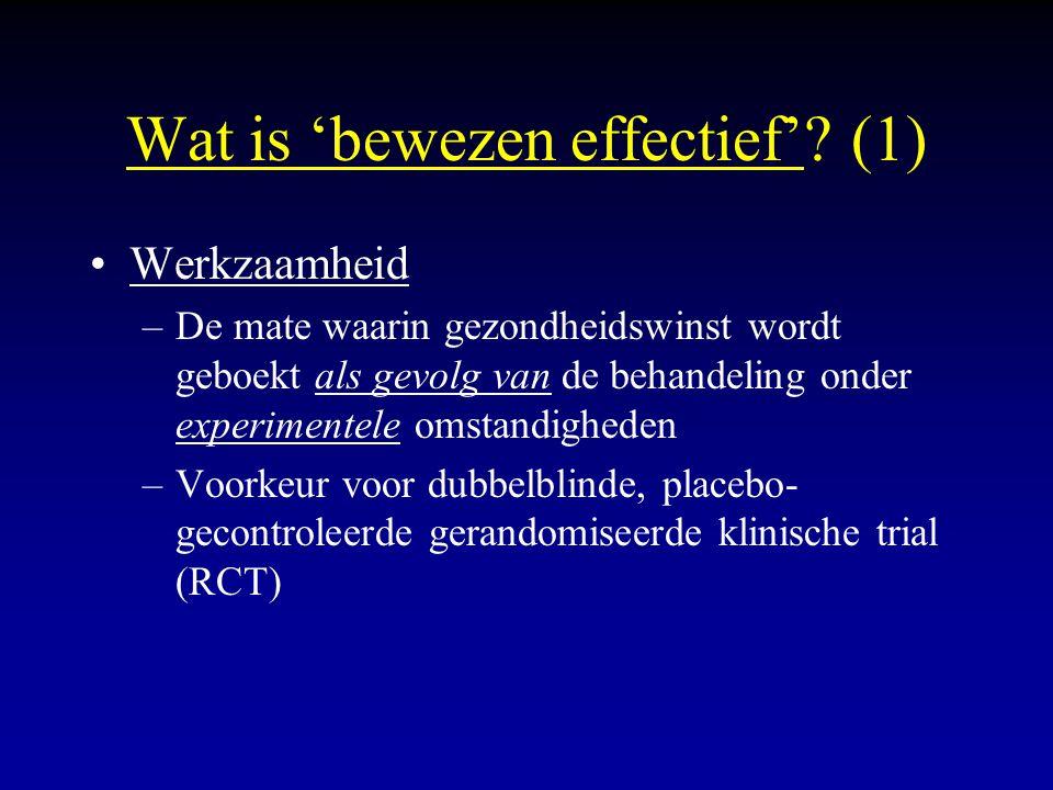 Wat is 'bewezen effectief'? (1) Werkzaamheid –De mate waarin gezondheidswinst wordt geboekt als gevolg van de behandeling onder experimentele omstandi