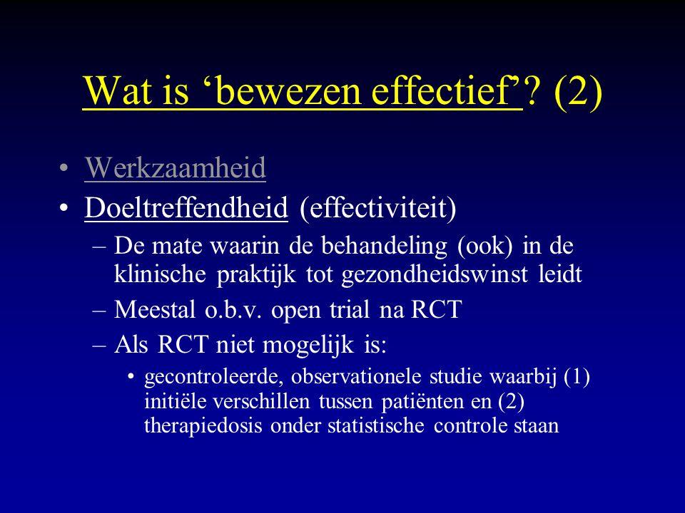 Wat is 'bewezen effectief'? (2) Werkzaamheid Doeltreffendheid (effectiviteit) –De mate waarin de behandeling (ook) in de klinische praktijk tot gezond