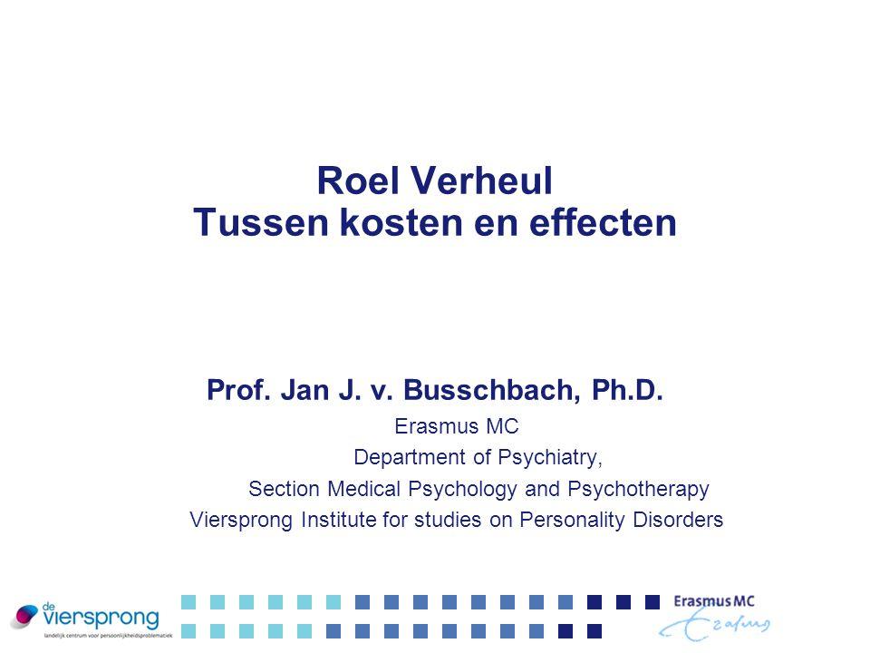 Roel Verheul Tussen kosten en effecten Prof. Jan J. v. Busschbach, Ph.D. Erasmus MC Department of Psychiatry, Section Medical Psychology and Psychothe
