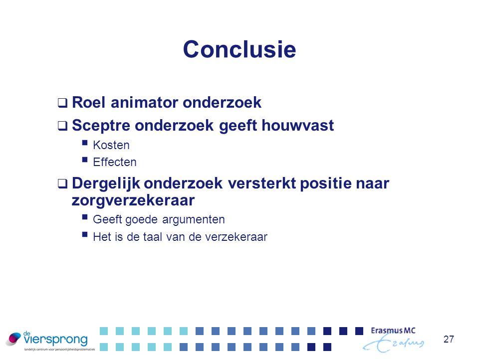Conclusie  Roel animator onderzoek  Sceptre onderzoek geeft houwvast  Kosten  Effecten  Dergelijk onderzoek versterkt positie naar zorgverzekeraa