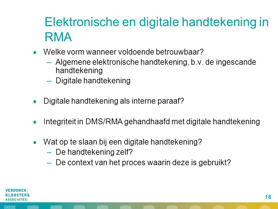 18 Elektronische en digitale handtekening in RMA  Welke vorm wanneer voldoende betrouwbaar? –Algemene elektronische handtekening, b.v. de ingescande