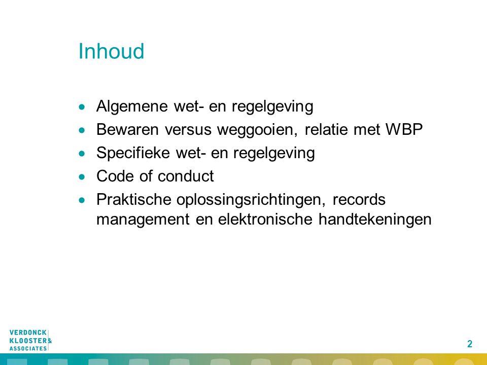 2 Inhoud  Algemene wet- en regelgeving  Bewaren versus weggooien, relatie met WBP  Specifieke wet- en regelgeving  Code of conduct  Praktische op