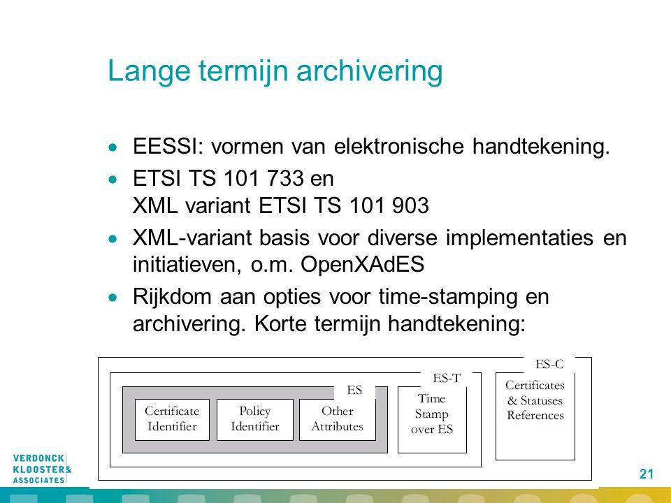 21 Lange termijn archivering  EESSI: vormen van elektronische handtekening.  ETSI TS 101 733 en XML variant ETSI TS 101 903  XML-variant basis voor