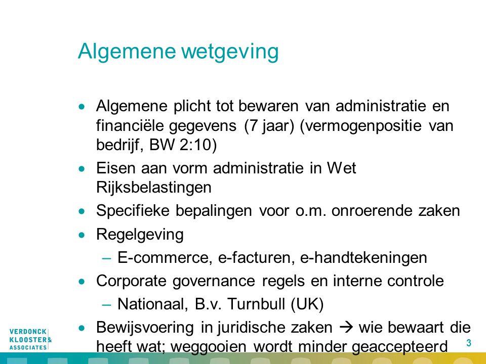 3 Algemene wetgeving  Algemene plicht tot bewaren van administratie en financiële gegevens (7 jaar) (vermogenpositie van bedrijf, BW 2:10)  Eisen aa