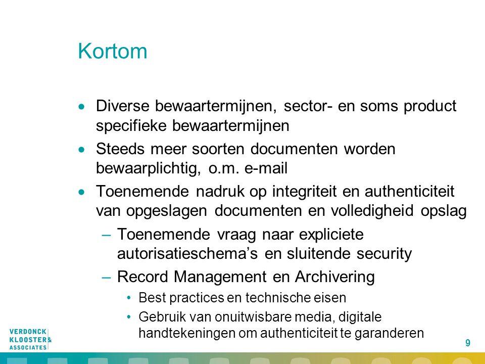 9 Kortom  Diverse bewaartermijnen, sector- en soms product specifieke bewaartermijnen  Steeds meer soorten documenten worden bewaarplichtig, o.m. e-