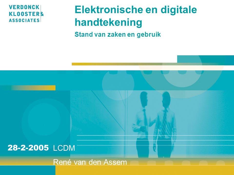 Elektronische en digitale handtekening Stand van zaken en gebruik LCDM René van den Assem 28-2-2005