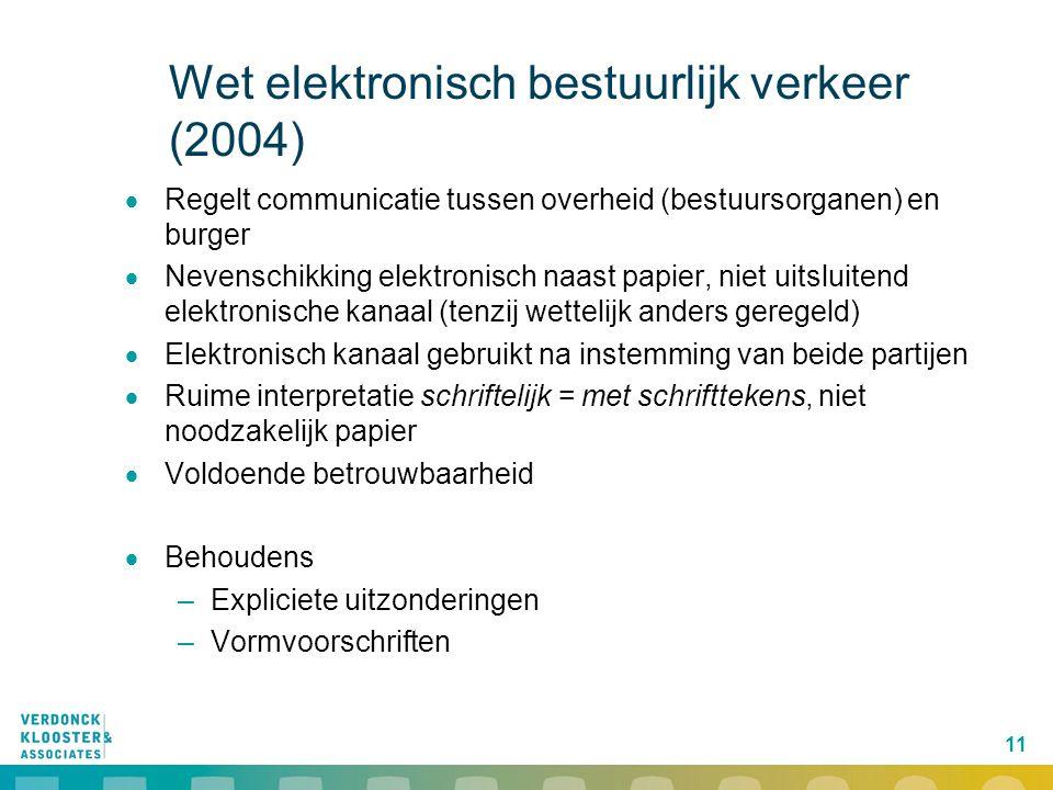 11 Wet elektronisch bestuurlijk verkeer (2004)  Regelt communicatie tussen overheid (bestuursorganen) en burger  Nevenschikking elektronisch naast p