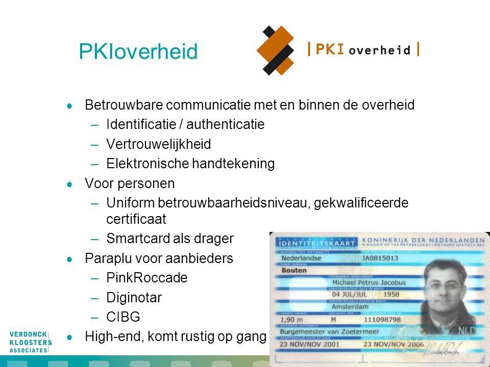 15 PKIoverheid  Betrouwbare communicatie met en binnen de overheid –Identificatie / authenticatie –Vertrouwelijkheid –Elektronische handtekening  Voor personen –Uniform betrouwbaarheidsniveau, gekwalificeerde certificaat –Smartcard als drager  Paraplu voor aanbieders –PinkRoccade –Diginotar –CIBG  High-end, komt rustig op gang